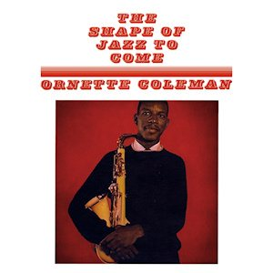 Ornette Coleman - The Shape of Jazz to Come cover art