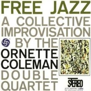 The Ornette Coleman Double Quartet - Free Jazz: a Collective Improvisation cover art