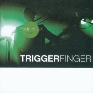 Triggerfinger - Faders Up - Live cover art