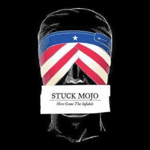 Stuck Mojo - Here Come the Infidels cover art