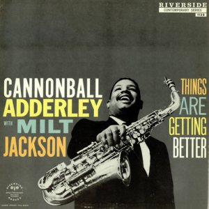 Cannonball Adderley / Milt Jackson - Things Are Getting Better cover art