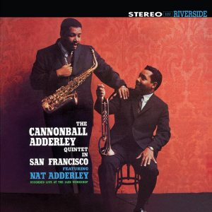 The Cannonball Adderley Quintet Featuring Nat Adderley - The Cannonball Adderley Quintet in San Francisco cover art