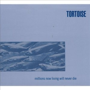 Tortoise - Millions Now Living Will Never Die cover art