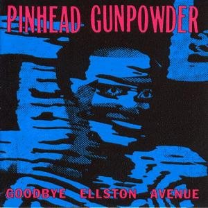 Pinhead Gunpowder - Goodbye Ellston Avenue cover art