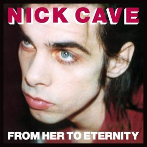 Nick Cave Featuring The Bad Seeds - From Her to Eternity cover art