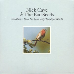 Nick Cave and The Bad Seeds - Breathless / There She Goes, My Beautiful World cover art
