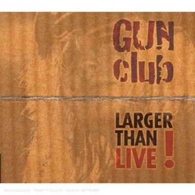 The Gun Club - Larger Than Live! cover art