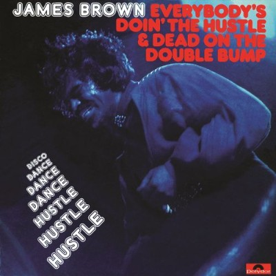 James Brown - Everybody's Doin' the Hustle & Dead on the Double Bump cover art