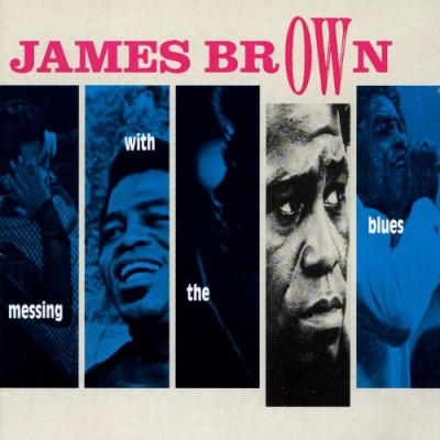 James Brown - Messing With the Blues cover art