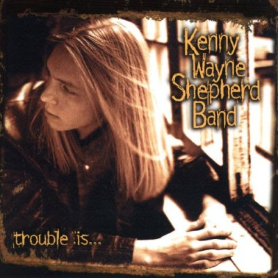 Kenny Wayne Shepherd - Trouble Is... cover art