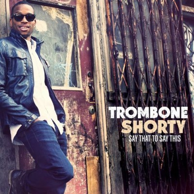 Trombone Shorty - Say That to Say This cover art