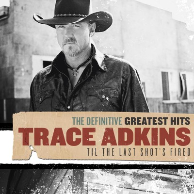 Trace Adkins - The Definitive Greatest Hits: Til The Last Shot's Fired cover art