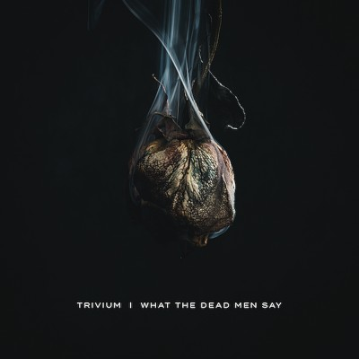 Trivium - What the Dead Men Say cover art