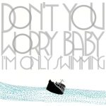 Don`t You Worry Baby (I`m Only Swimming)